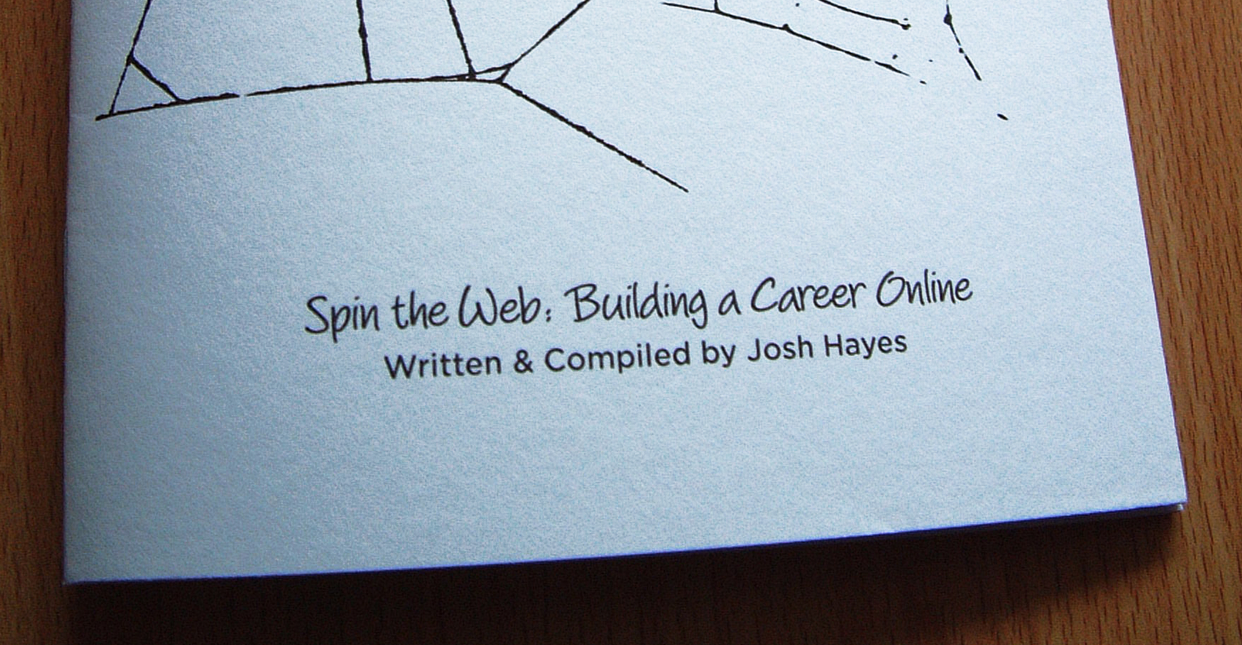 Spin the Web: Building a Career Online Written & Compiled by Josh Hayes